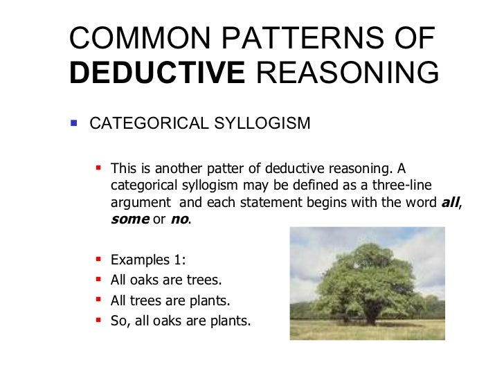 COMMON PATTERNS OF  DEDUCTIVE  REASONING <ul><li>CATEGORICAL SYLLOGISM </li></ul><ul><ul><li>This is another patter of ded...