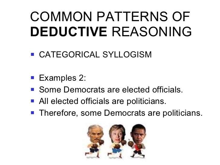 COMMON PATTERNS OF  DEDUCTIVE  REASONING <ul><li>CATEGORICAL SYLLOGISM </li></ul><ul><li>Examples 2: </li></ul><ul><li>Som...