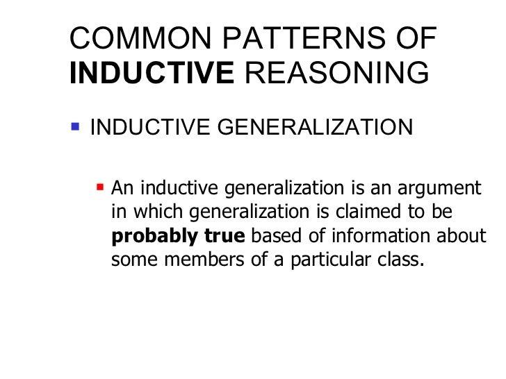 COMMON PATTERNS OF  INDUCTIVE  REASONING <ul><li>INDUCTIVE GENERALIZATION </li></ul><ul><ul><li>An inductive generalizatio...