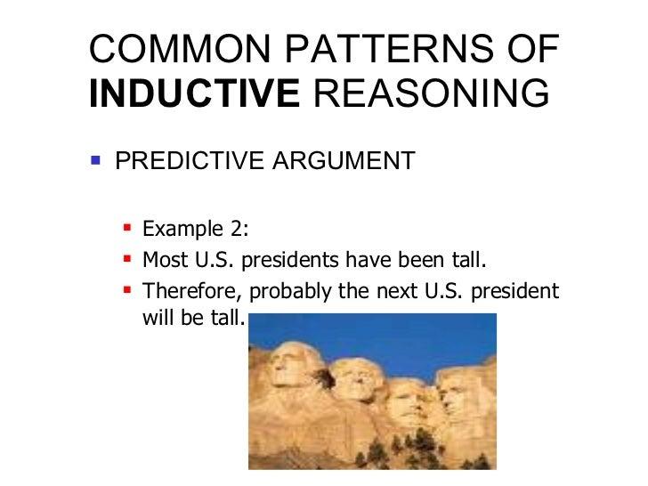 COMMON PATTERNS OF  INDUCTIVE  REASONING <ul><li>PREDICTIVE ARGUMENT </li></ul><ul><ul><li>Example 2: </li></ul></ul><ul><...