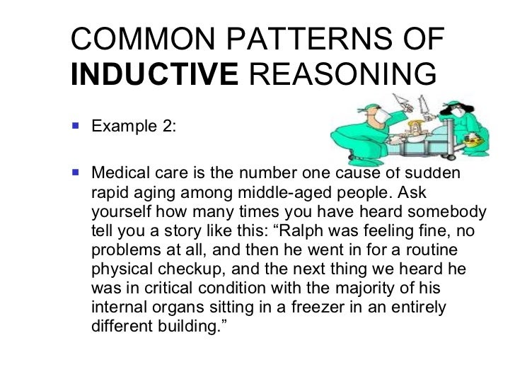 COMMON PATTERNS OF  INDUCTIVE  REASONING <ul><li>Example 2: </li></ul><ul><li>Medical care is the number one cause of sudd...