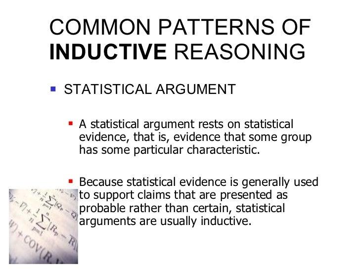 COMMON PATTERNS OF  INDUCTIVE  REASONING <ul><li>STATISTICAL ARGUMENT </li></ul><ul><ul><li>A statistical argument rests o...