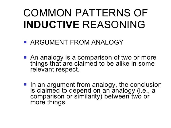 COMMON PATTERNS OF  INDUCTIVE  REASONING <ul><li>ARGUMENT FROM ANALOGY </li></ul><ul><li>An analogy is a comparison of two...