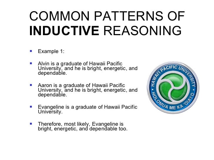 COMMON PATTERNS OF  INDUCTIVE  REASONING <ul><li>Example 1: </li></ul><ul><li>Alvin is a graduate of Hawaii Pacific Univer...