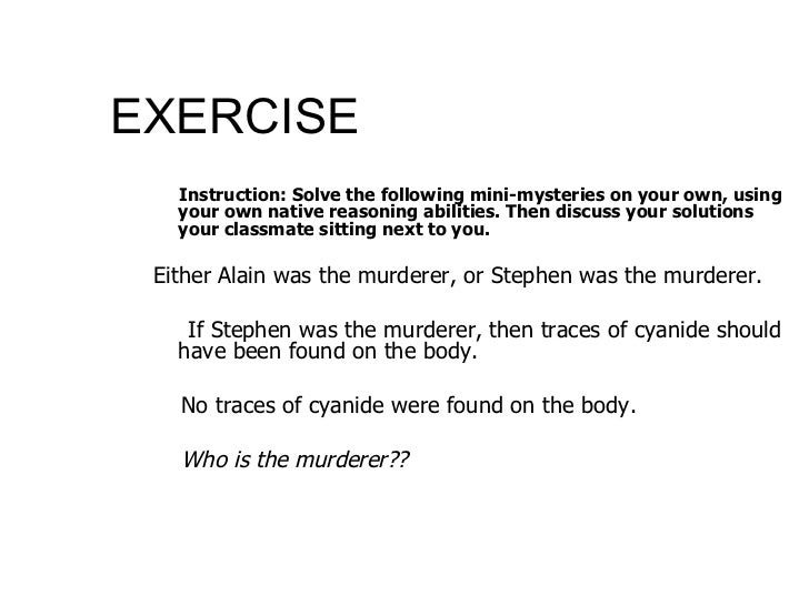 EXERCISE  <ul><ul><li>Instruction: Solve the following mini-mysteries on your own, using your own native reasoning abiliti...