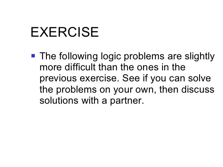 EXERCISE  <ul><li>The following logic problems are slightly more difficult than the ones in the previous exercise. See if ...