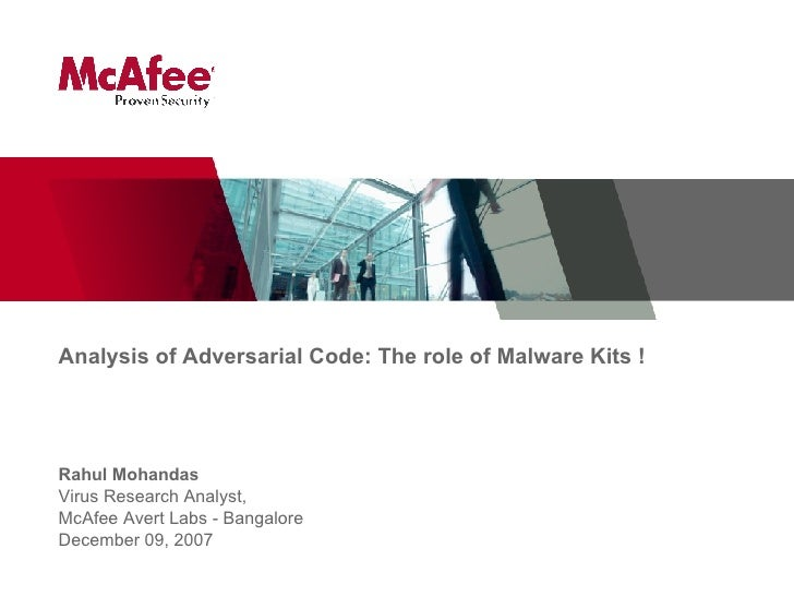 Analysis of Adversarial Code: The role of Malware Kits ! Rahul Mohandas Virus Research Analyst,  McAfee Avert Labs - Banga...