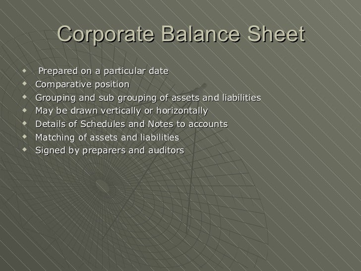 Corporate Balance Sheet <ul><li>Prepared on a particular date </li></ul><ul><li>Comparative position </li></ul><ul><li>Gro...