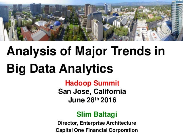 Hadoop Summit San Jose, California June 28th 2016 Analysis of Major Trends in Big Data Analytics Slim Baltagi Director, En...