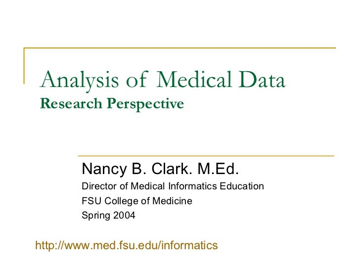 Analysis of Medical Data Research Perspective Nancy B. Clark. M.Ed. Director of Medical Informatics Education FSU College ...