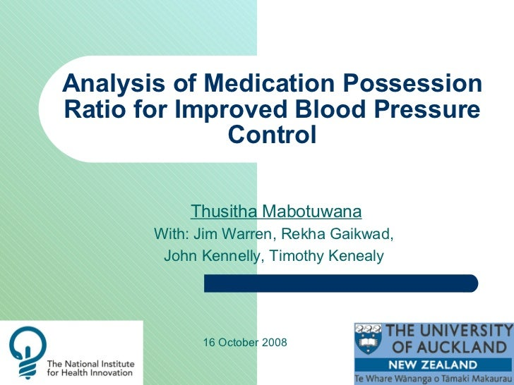 Analysis of Medication Possession Ratio for Improved Blood Pressure Control Thusitha Mabotuwana With: Jim Warren, Rekha Ga...