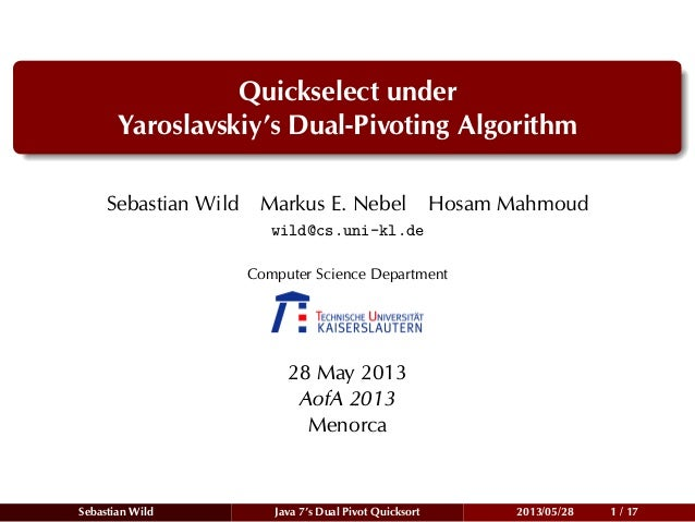 Quickselect under Yaroslavskiy's Dual-Pivoting Algorithm Sebastian Wild Markus E. Nebel Hosam Mahmoud wild@cs.uni-kl.de Co...