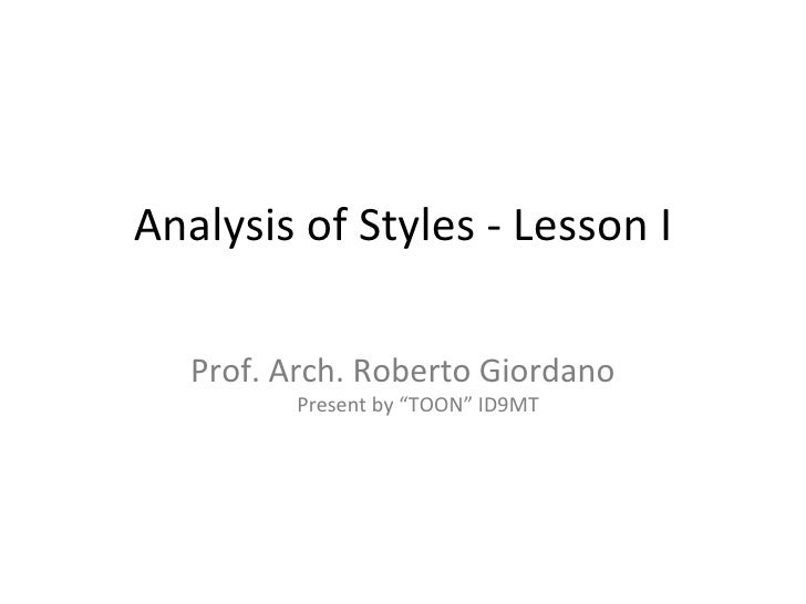 """Analysis of Styles - Lesson I Prof. Arch. Roberto Giordano Present by """"TOON"""" ID9MT"""