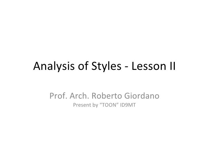 """Analysis of Styles - Lesson II Prof. Arch. Roberto Giordano Present by """"TOON"""" ID9MT"""
