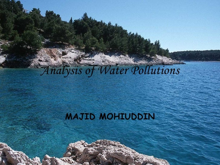 Analysis of Water Pollutions MAJID MOHIUDDIN