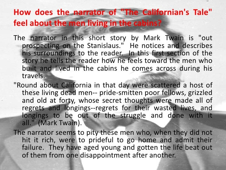 summary of the californian s tale The californian's tale is about a lone wanderer who stumbles into a strange little town somewhere in california he realizes that this town is almost deserted with very few residents in the area.
