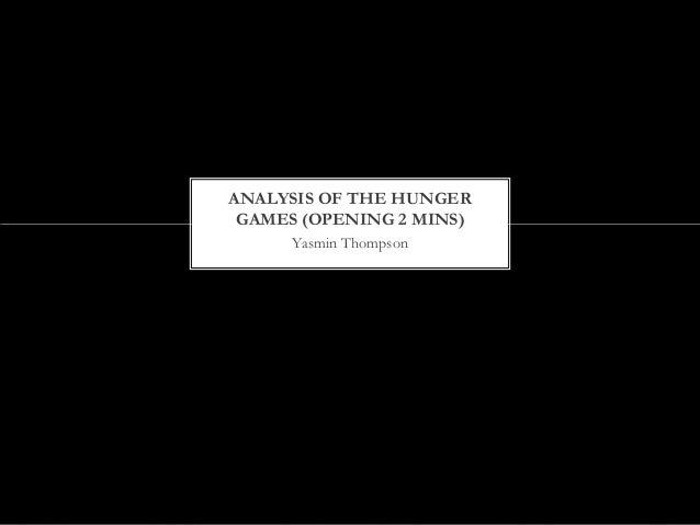 Yasmin Thompson ANALYSIS OF THE HUNGER GAMES (OPENING 2 MINS)