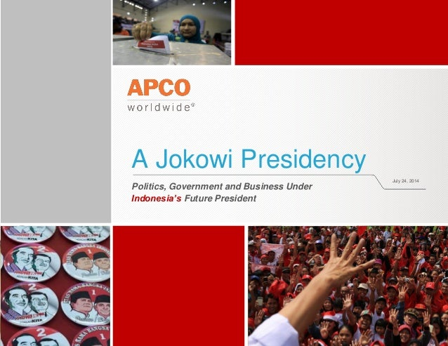 A Jokowi Presidency Politics, Government and Business Under Indonesia's Future President July 24, 2014