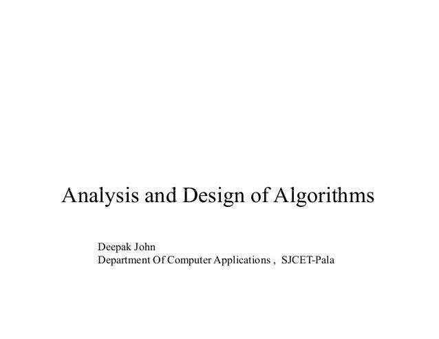 A l i d D i f Al ithAnalysis and Design of Algorithms Deepak John Department Of Computer Applications , SJCET-Pala
