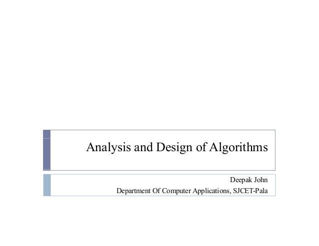 Analysis and Design of Algorithms Deepak John Department Of Computer Applications, SJCET-Pala
