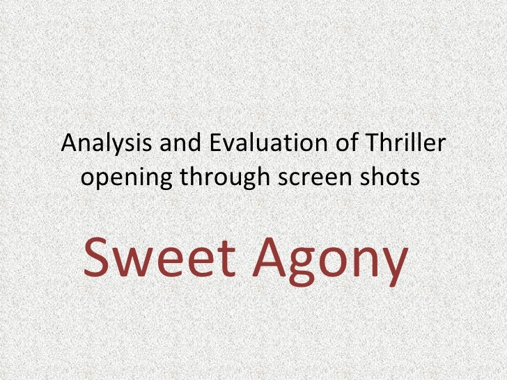 Analysis and Evaluation of Thriller opening through screen shots  Sweet Agony