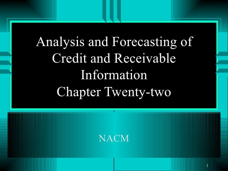 Analysis and Forecasting of Credit and Receivable Information Chapter Twenty-two NACM