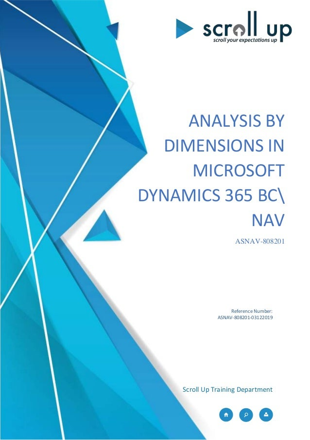 ANALYSIS BY DIMENSIONS IN MICROSOFT DYNAMICS 365 BC NAV ASNAV-808201 Scroll Up Training Department Reference Number: ASNAV...