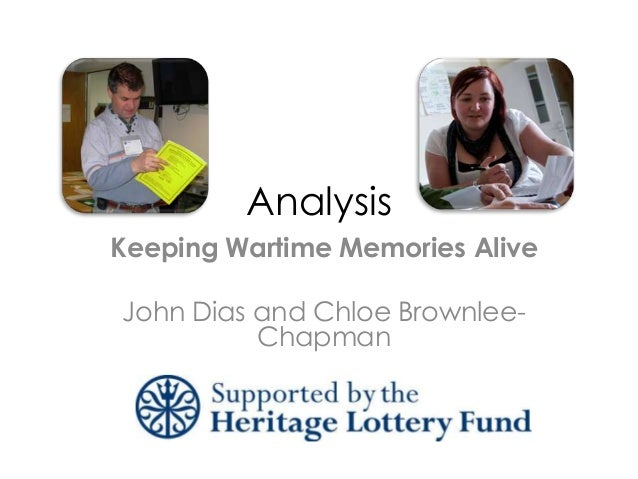 Analysis Keeping Wartime Memories Alive John Dias and Chloe BrownleeChapman