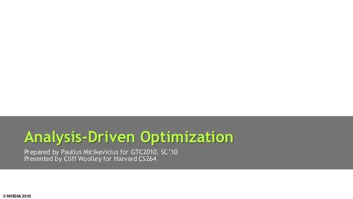 Analysis-‐Driven Optimization         Presented by Cliff Woolley for Harvard CS264© NVIDIA 2010