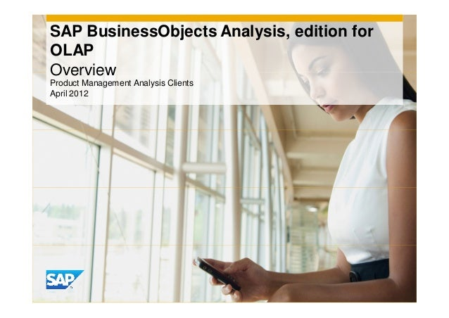SAP BusinessObjects Analysis, edition forOLAPOverviewProduct Management Analysis ClientsApril 2012
