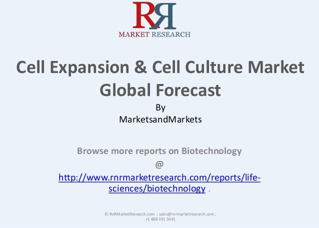Cell Expansion & Cell Culture Market  Global Forecast  By  MarketsandMarkets  Browse more reports on Biotechnology  @  htt...
