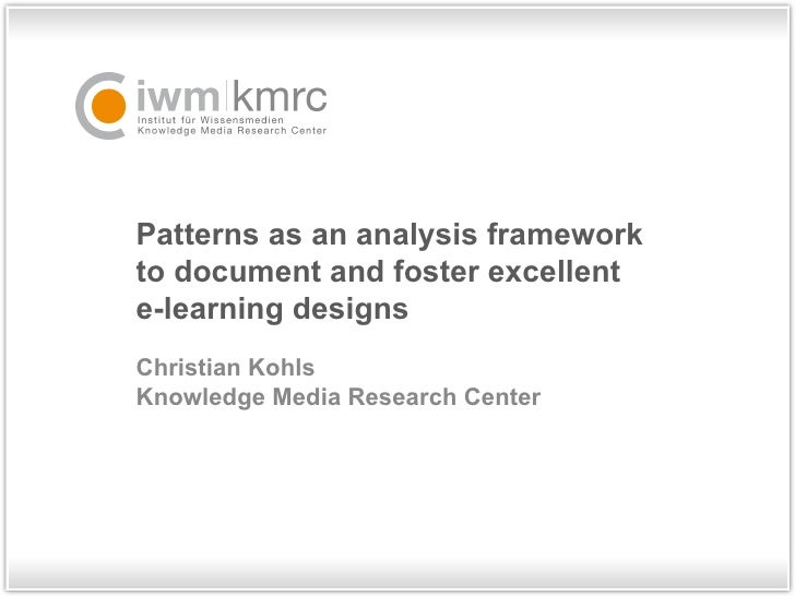 Patterns as an analysis framework  to document and foster excellent  e-learning designs  Christian Kohls Knowledge Media R...
