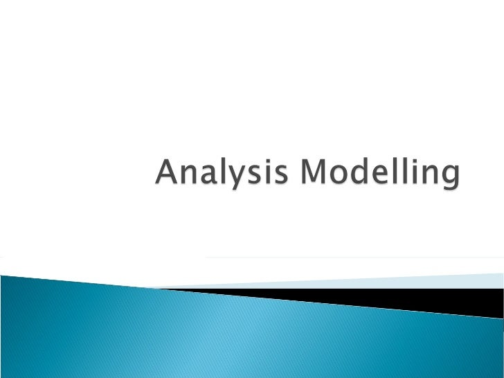  Objectives   of analysis model ◦ To describe what the customer require ◦ To establish a basis for the creation of a soft...