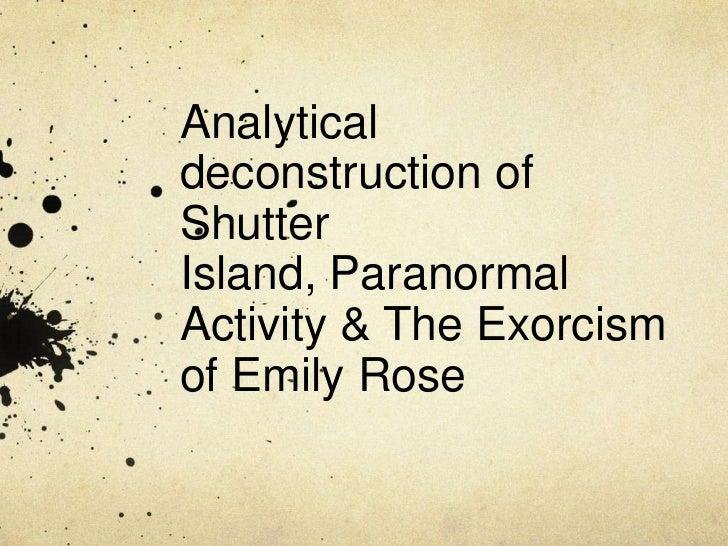 Analyticaldeconstruction ofShutterIsland, ParanormalActivity & The Exorcismof Emily Rose