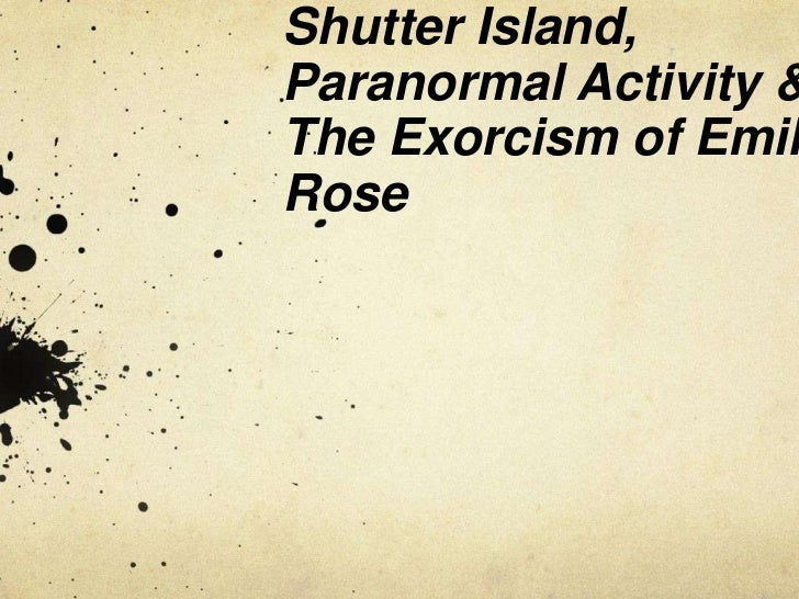 Shutter Island,Paranormal Activity &The Exorcism of EmilRose