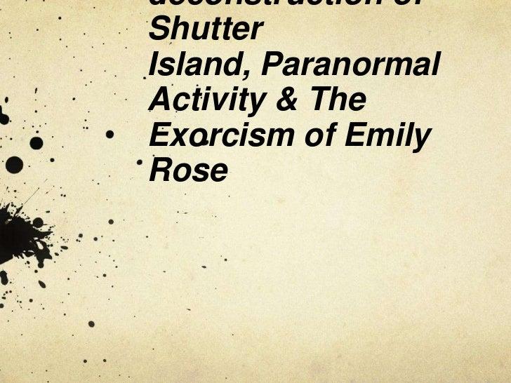 deconstruction ofShutterIsland, ParanormalActivity & TheExorcism of EmilyRose