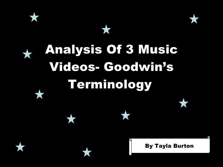 Analysis Of 3 Music Videos- Goodwin's Terminology   By Tayla Burton By Tayla Burton