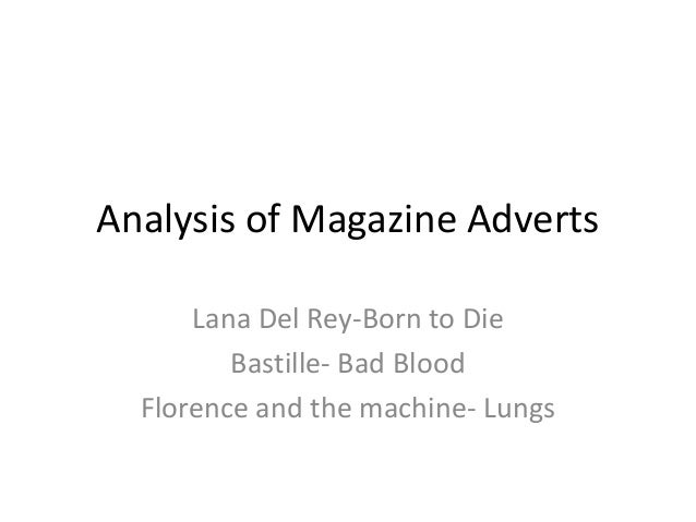 Analysis of Magazine Adverts Lana Del Rey-Born to Die Bastille- Bad Blood Florence and the machine- Lungs