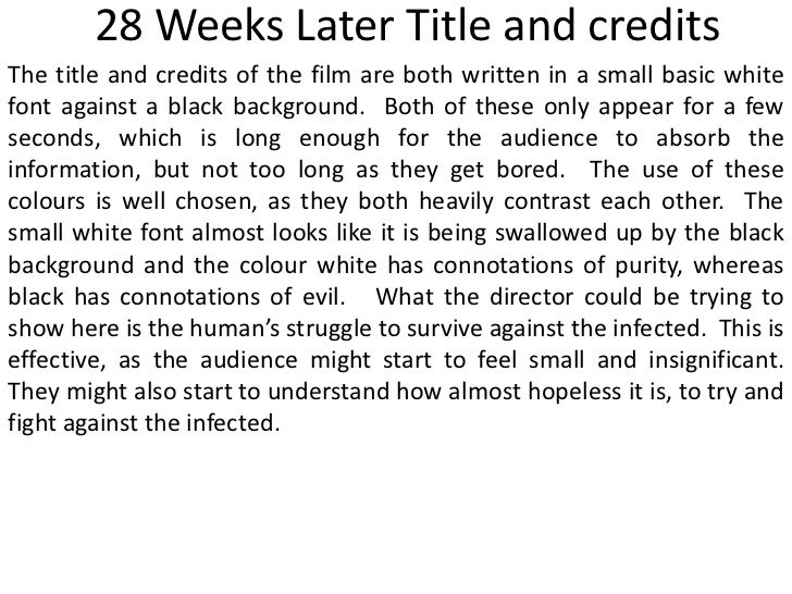 28 Weeks Later Title and creditsThe title and credits of the film are both written in a small basic whitefont against a bl...