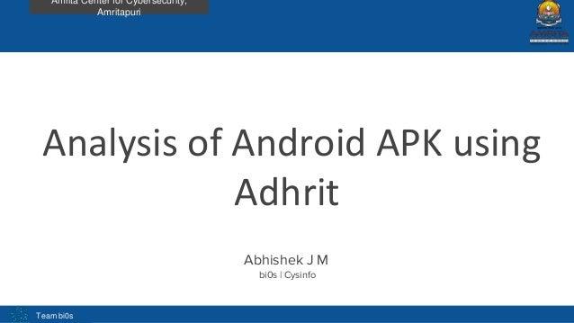 Team bi0s Amrita Center for Cybersecurity, Amritapuri Analysis of Android APK using Adhrit Abhishek J M bi0s | Cysinfo