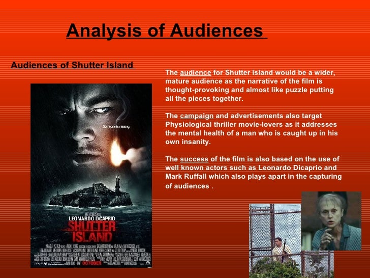 Analysis of Audiences   Audiences of Shutter Island  The  audience  for Shutter Island would be a wider, mature audience a...