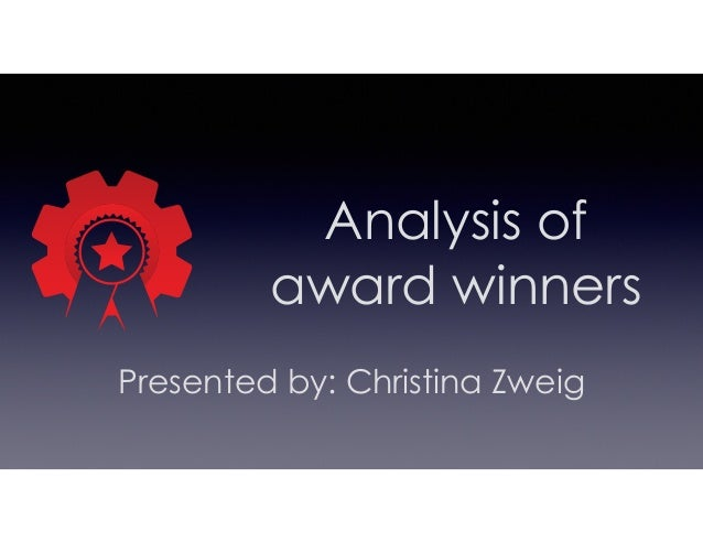Analysis of award winners Presented by: Christina Zweig