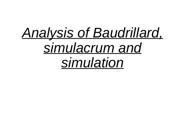 Analysis of Baudrillard, simulacrum and simulation