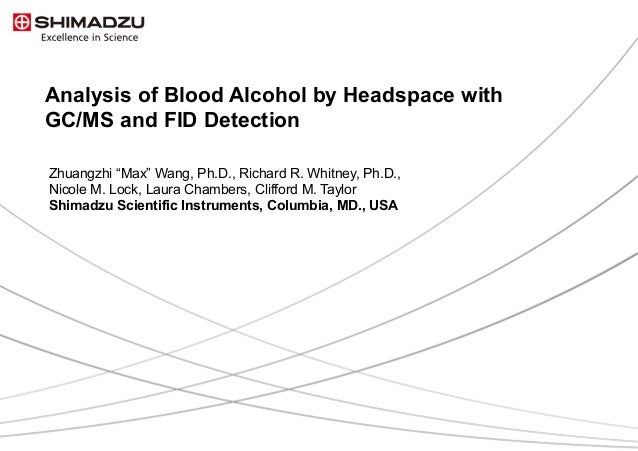 """1 / 12 Analysis of Blood Alcohol by Headspace with GC/MS and FID Detection Zhuangzhi """"Max"""" Wang, Ph.D., Richard R. Whitney..."""