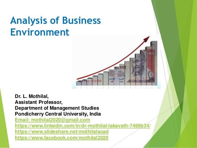 Analysis of Business Environment Dr. L. Mothilal, Assistant Professor, Department of Management Studies Pondicherry Centra...