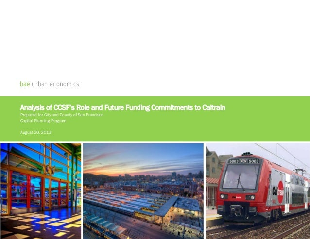 bae urban economics Analysis of CCSF's Role and Future Funding Commitments to Caltrain Prepared for City and County of San...