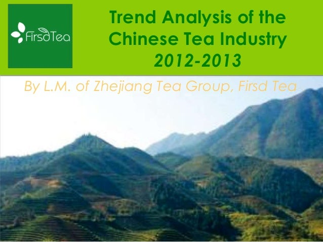 Trend Analysis of the Chinese Tea Industry 2012-2013 By L.M. of Zhejiang Tea Group, Firsd Tea