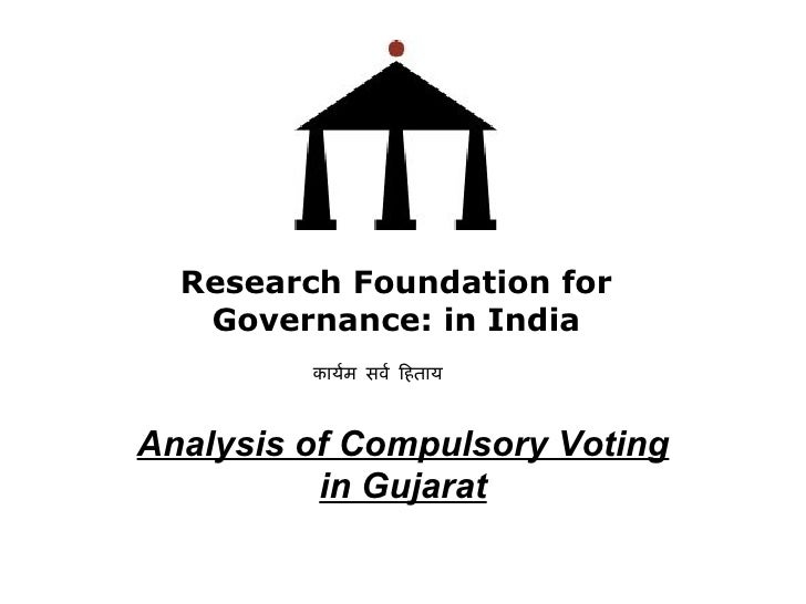 Analysis of Compulsory Voting in Gujarat Research Foundation for Governance: in India कार्यम सर्व हिताय