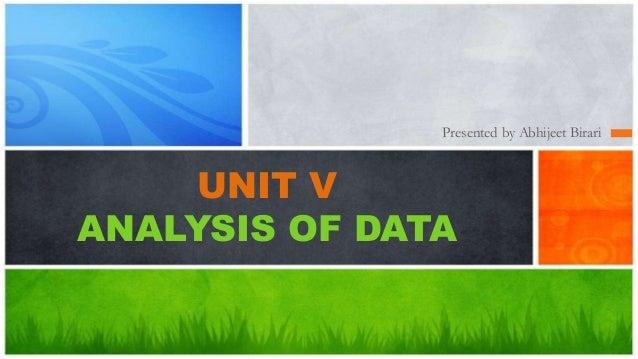 Presented by Abhijeet Birari UNIT V ANALYSIS OF DATA