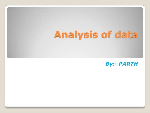 Analysis of data         By:- PARTH